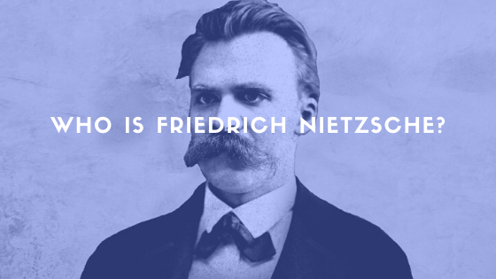 Who Is Friedrich Nietzsche?